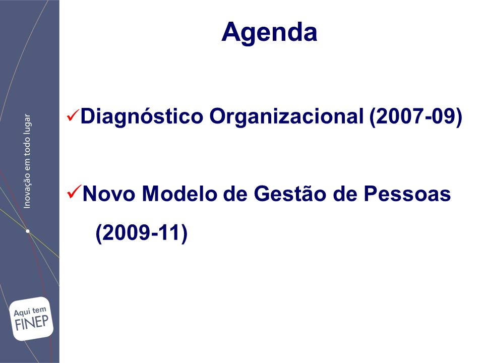 Novo Modelo de Gestão de Pessoas Estágio Atual Produto 2: Definição das diretrizes para o novo modelo Produto 3: Pesquisa Salarial e de Benefícios Produto 4: Elaboração do novo plano Realização de Workshops com Grupo de Modelagem (previsão 6) Apresentações ao Corpo Funcional e DEST