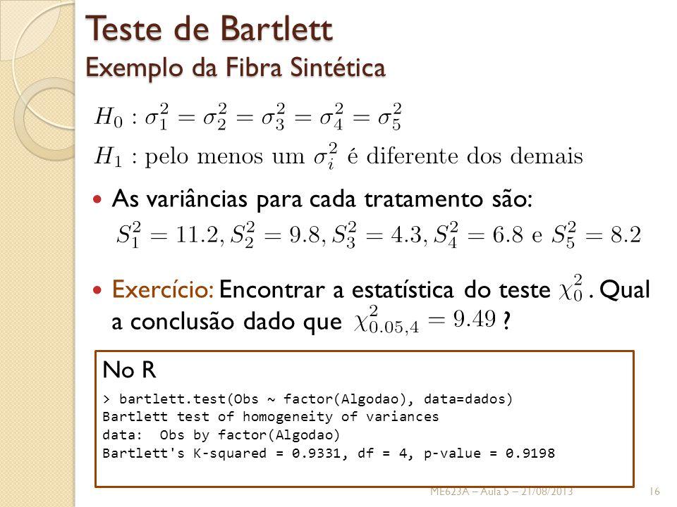 Teste de Bartlett Exemplo da Fibra Sintética As variâncias para cada tratamento são: Exercício: Encontrar a estatística do teste.