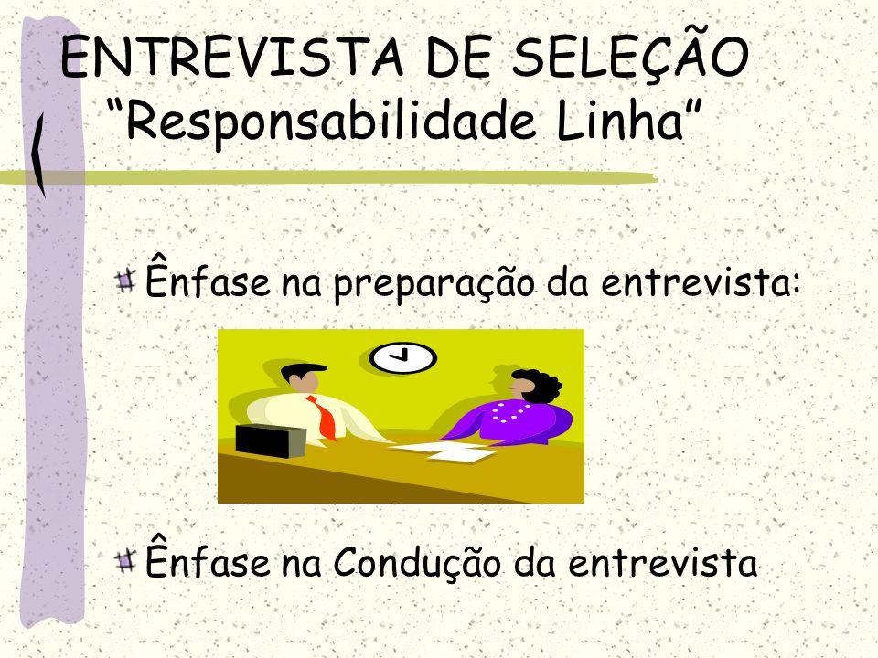 ENTREVISTA DE SELEÇÃO Responsabilidade Linha Ênfase na preparação da entrevista: Ênfase na Condução da entrevista