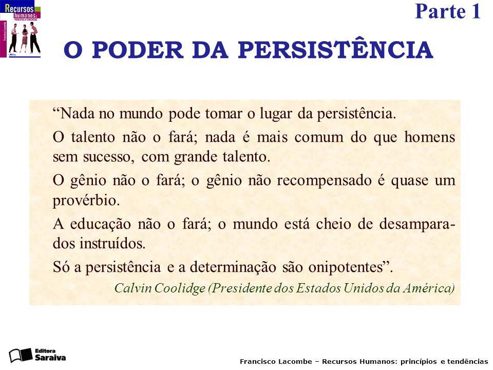 """Parte 1 Francisco Lacombe – Recursos Humanos: princípios e tendências O PODER DA PERSISTÊNCIA """"Nada no mundo pode tomar o lugar da persistência. O tal"""
