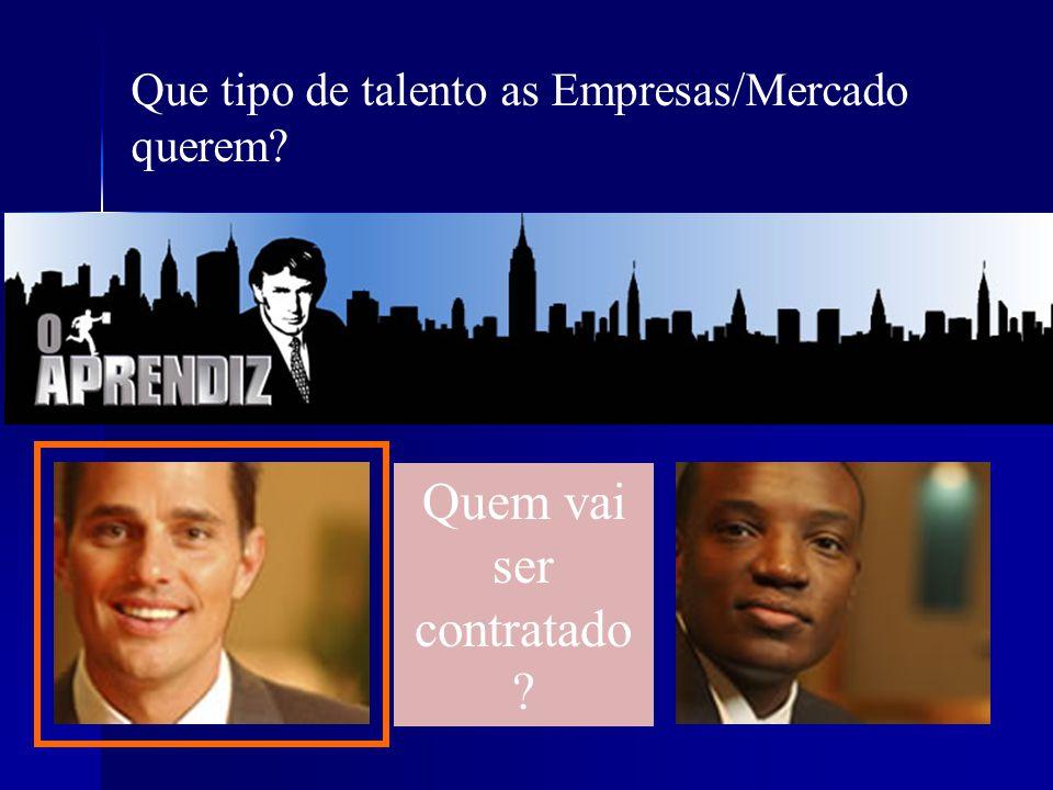 Quem vai ser contratado ? Que tipo de talento as Empresas/Mercado querem?