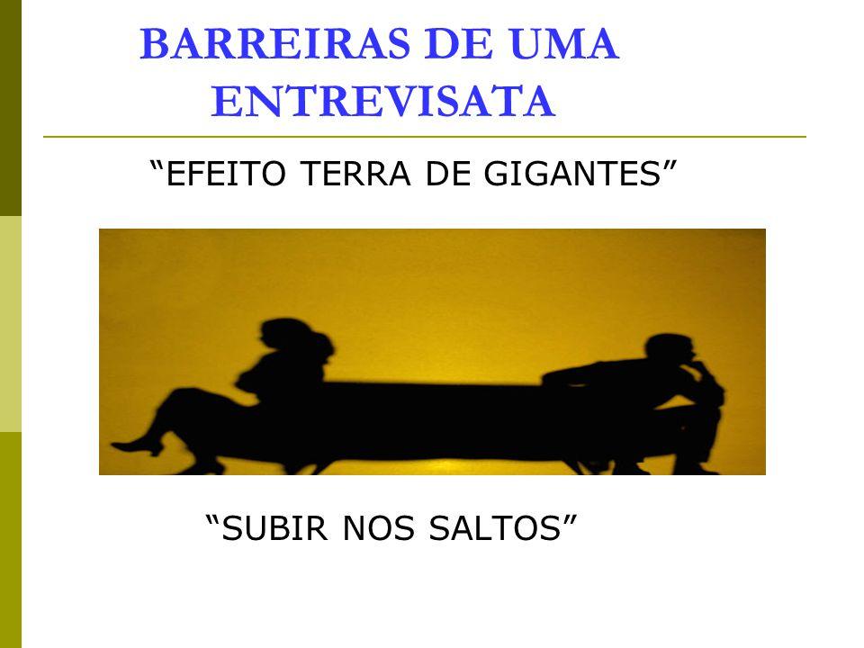 "BARREIRAS DE UMA ENTREVISATA ""EFEITO TERRA DE GIGANTES"" X ""SUBIR NOS SALTOS"""