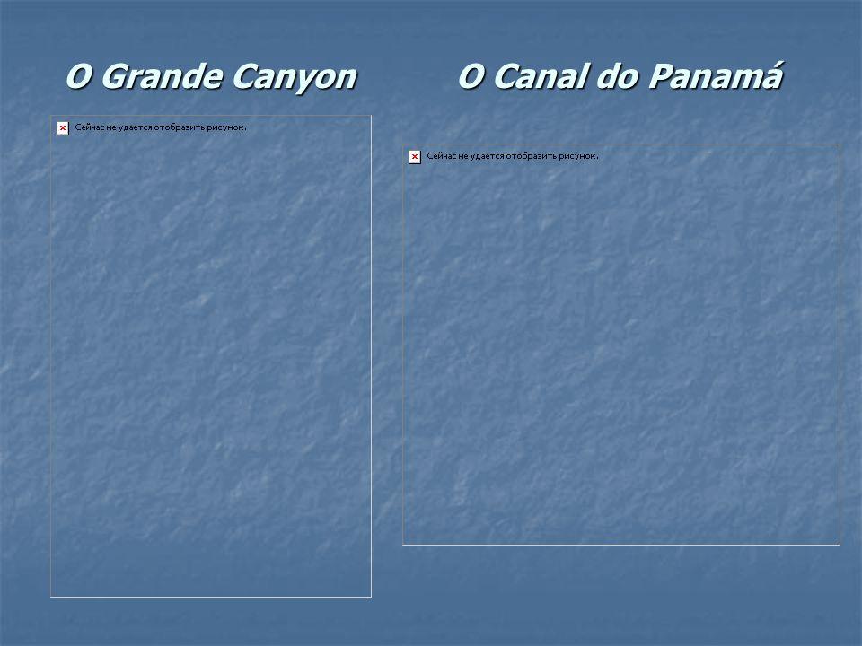 O Grande Canyon O Canal do Panamá