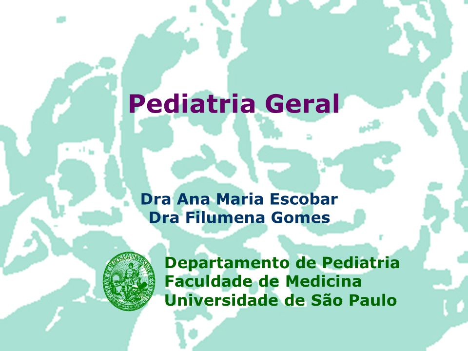Pediatria Geral Dra Ana Maria Escobar Dra Filumena Gomes Departamento de Pediatria Faculdade de Medicina Universidade de São Paulo