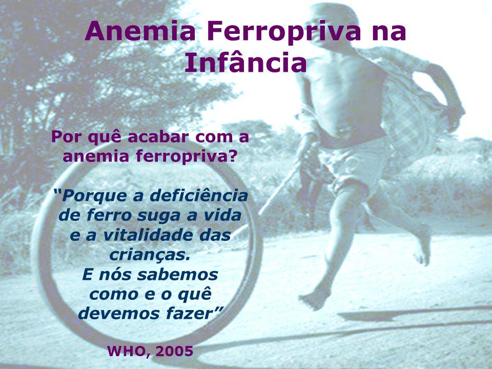 """Anemia Ferropriva na Infância Por quê acabar com a anemia ferropriva? """"Porque a deficiência de ferro suga a vida e a vitalidade das crianças. E nós sa"""
