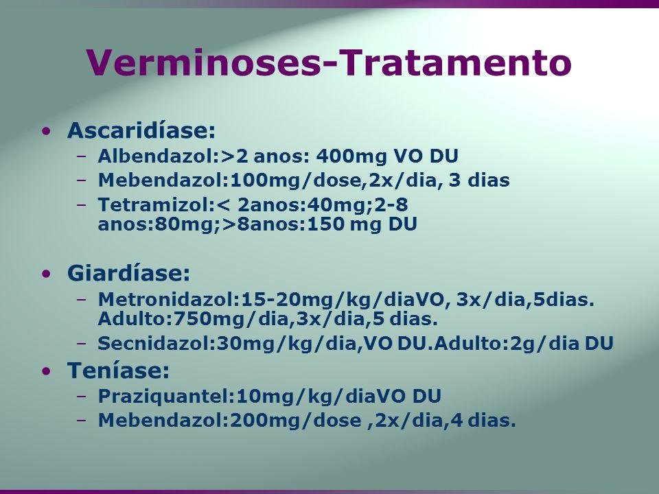 Verminoses-Tratamento Ascaridíase: –Albendazol:>2 anos: 400mg VO DU –Mebendazol:100mg/dose,2x/dia, 3 dias –Tetramizol: 8anos:150 mg DU Giardíase: –Met