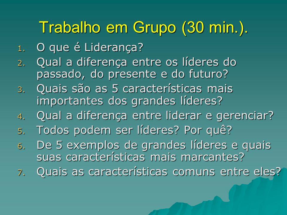 Trabalho em Grupo (30 min.). 1. O que é Liderança? 2. Qual a diferença entre os líderes do passado, do presente e do futuro? 3. Quais são as 5 caracte