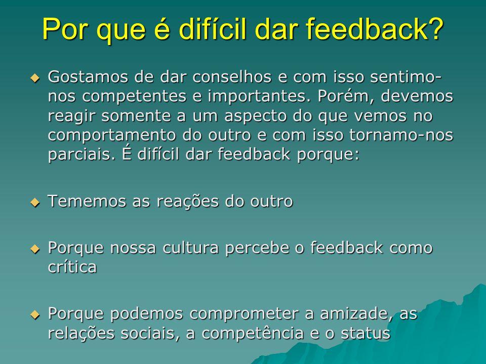 Por que é difícil dar feedback?  Gostamos de dar conselhos e com isso sentimo- nos competentes e importantes. Porém, devemos reagir somente a um aspe
