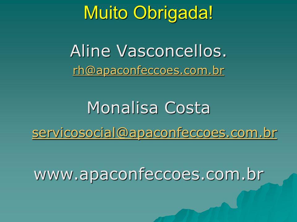 Muito Obrigada! Aline Vasconcellos. rh@apaconfeccoes.com.br Monalisa Costa servicosocial@apaconfeccoes.com.br servicosocial@apaconfeccoes.com.br servi