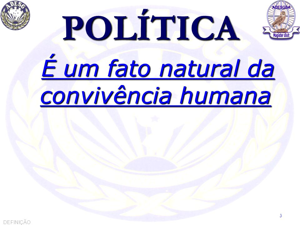 POLÍTICA É um fato natural da convivência humana É um fato natural da convivência humana DEFINIÇÃO 3
