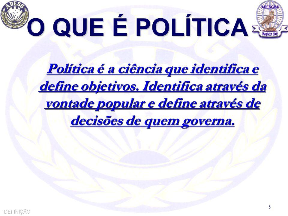 O QUE É POLÍTICA Política é a ciência que identifica e define objetivos. Identifica através da vontade popular e define através de decisões de quem go