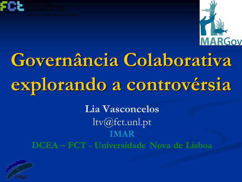Governância Colaborativa explorando a controvérsia Lia Vasconcelos ltv@fct.unl.pt IMAR DCEA – FCT - Universidade Nova de Lisboa