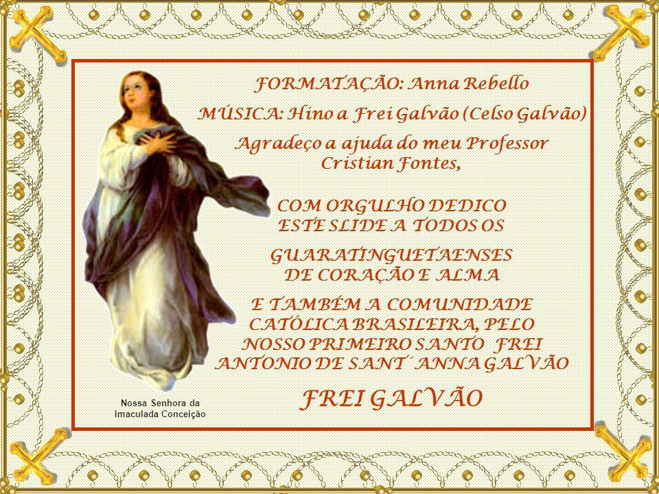 FREI GALVÃO, sacerdote procurado e estimado por todos, era chamado Homem da Paz e da Caridade .