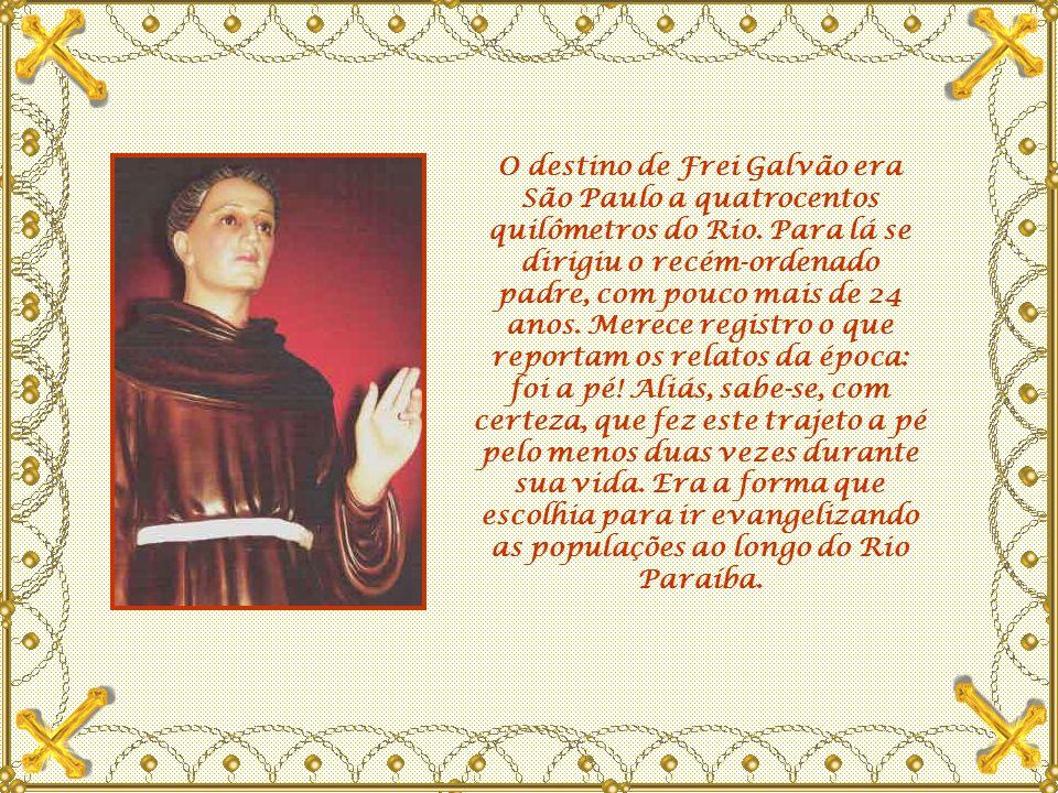 O destino de Frei Galvão era São Paulo a quatrocentos quilômetros do Rio.