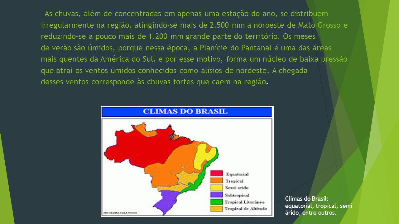 As chuvas, além de concentradas em apenas uma estação do ano, se distribuem irregularmente na região, atingindo-se mais de 2.500 mm a noroeste de Mato Grosso e reduzindo-se a pouco mais de 1.200 mm grande parte do território.