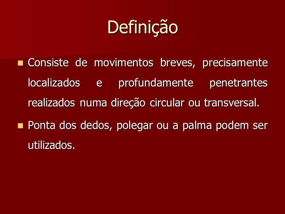 Definição Consiste de movimentos breves, precisamente localizados e profundamente penetrantes realizados numa direção circular ou transversal. Consist