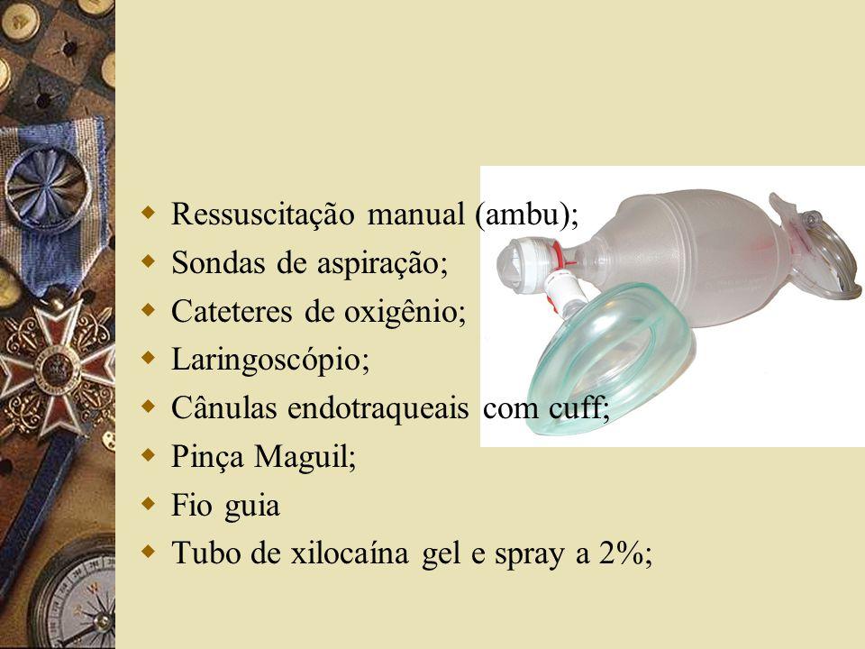  Ressuscitação manual (ambu);  Sondas de aspiração;  Cateteres de oxigênio;  Laringoscópio;  Cânulas endotraqueais com cuff;  Pinça Maguil;  Fio guia  Tubo de xilocaína gel e spray a 2%;