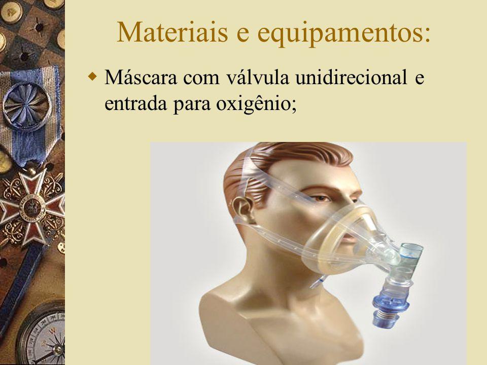 Materiais e equipamentos:  Máscara com válvula unidirecional e entrada para oxigênio;