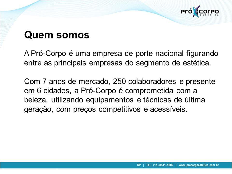 Quem somos A Pró-Corpo é uma empresa de porte nacional figurando entre as principais empresas do segmento de estética. Com 7 anos de mercado, 250 cola