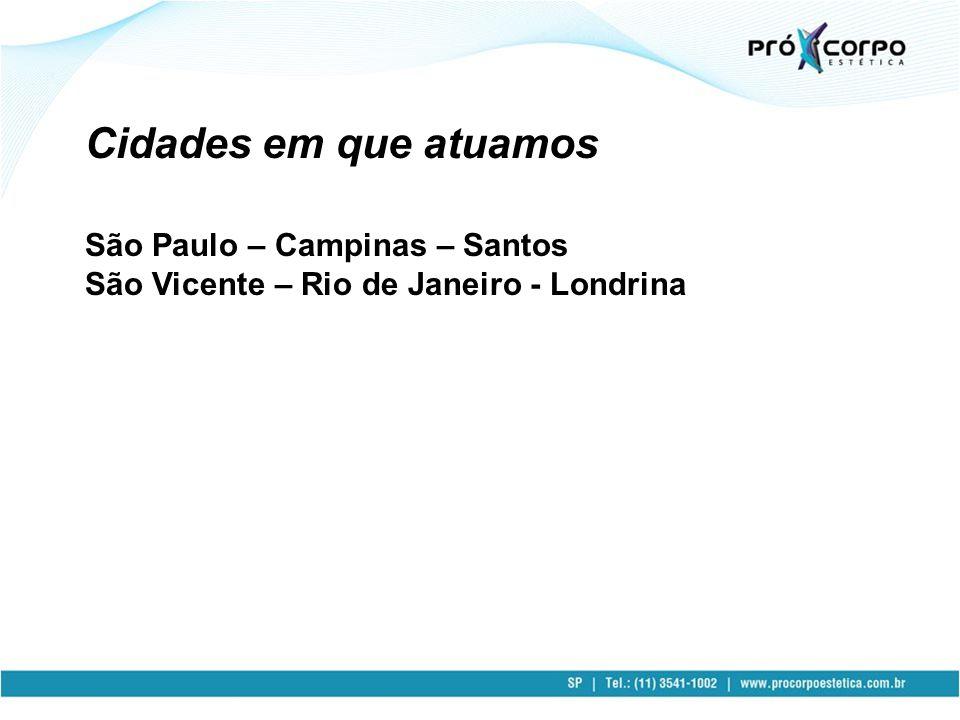 Cidades em que atuamos São Paulo – Campinas – Santos São Vicente – Rio de Janeiro - Londrina