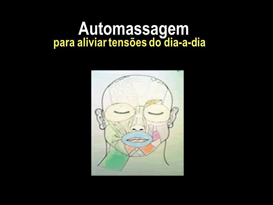 Automassagem anti-stress A automassagem é uma alternativa rápida e eficaz para relaxar no dia-a-dia.
