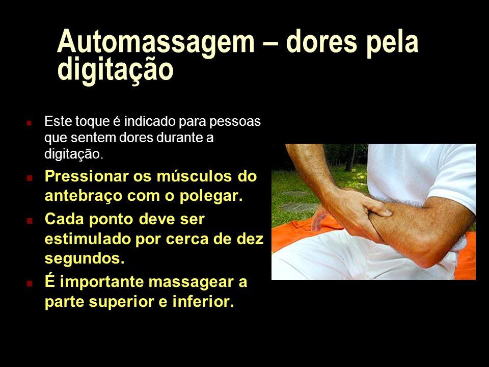 Automassagem – dores pela digitação Este toque é indicado para pessoas que sentem dores durante a digitação. Pressionar os músculos do antebraço com o