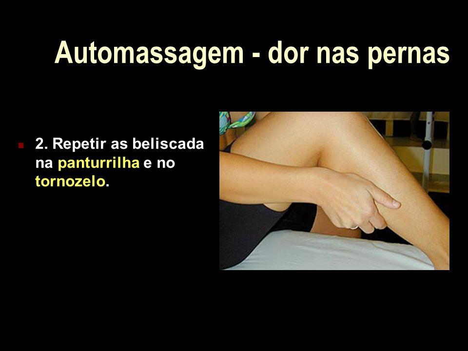 Automassagem - dor nas pernas 2. Repetir as beliscada na panturrilha e no tornozelo.