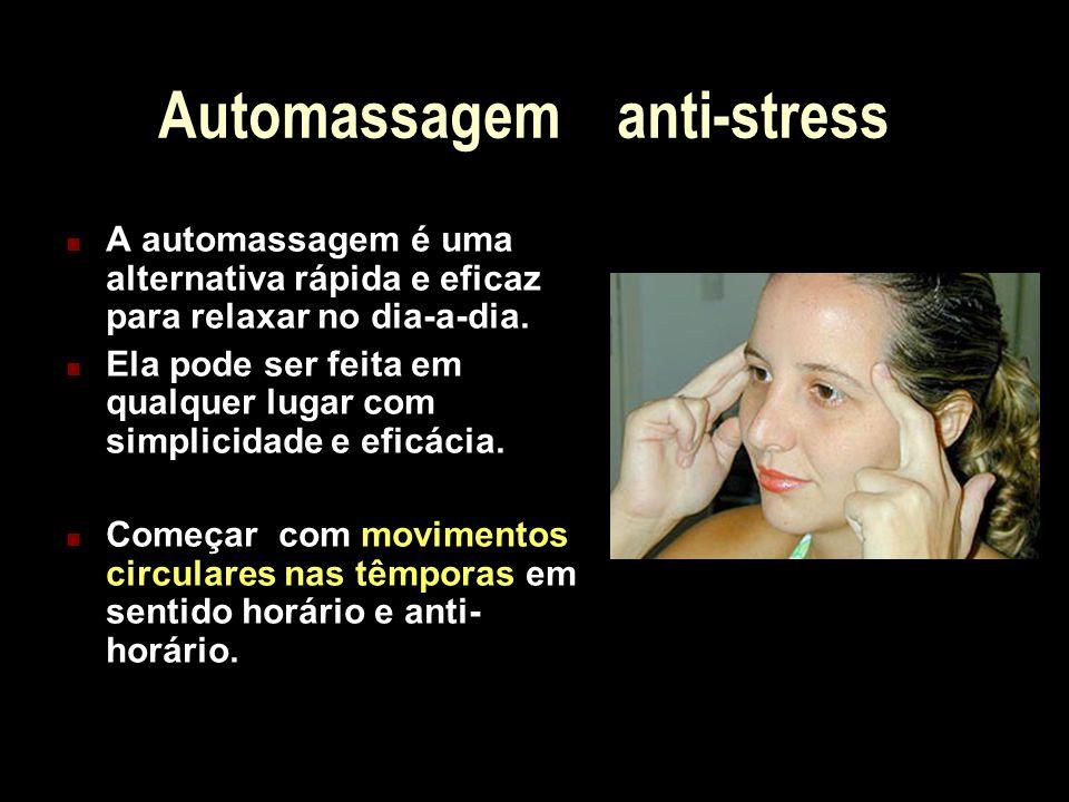 Automassagem anti-stress A automassagem é uma alternativa rápida e eficaz para relaxar no dia-a-dia. Ela pode ser feita em qualquer lugar com simplici