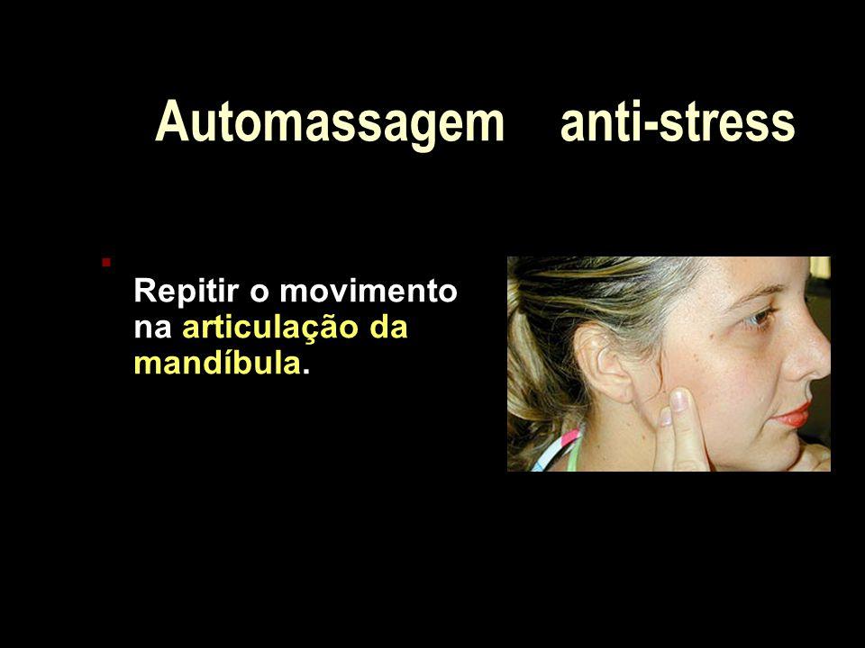 Automassagem anti-stress Repitir o movimento na articulação da mandíbula.