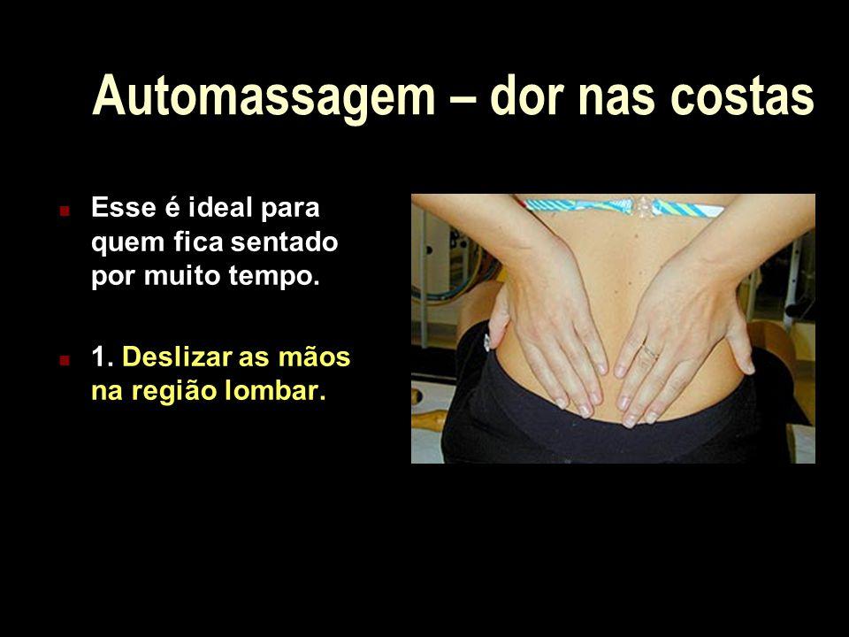 Automassagem – dor nas costas Esse é ideal para quem fica sentado por muito tempo. 1. Deslizar as mãos na região lombar.