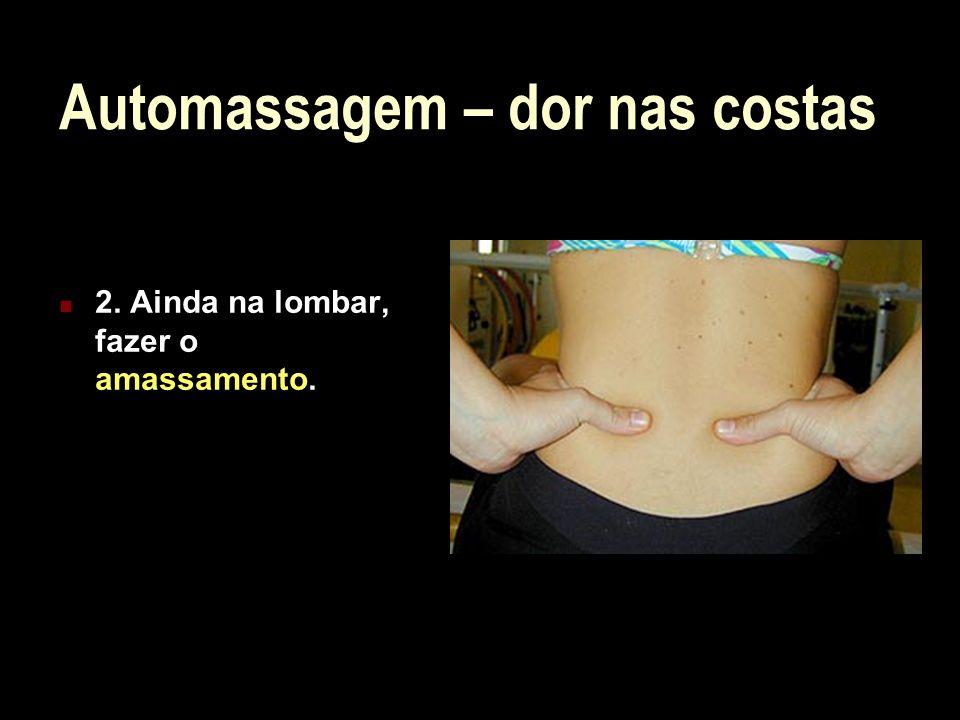 Automassagem – dor nas costas 2. Ainda na lombar, fazer o amassamento.