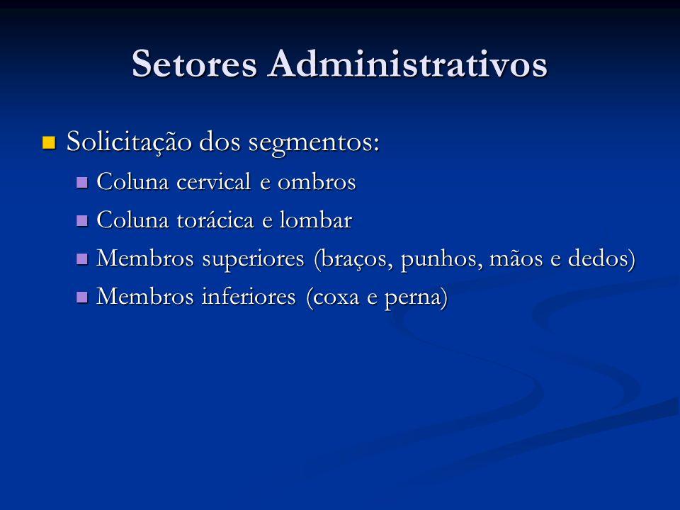 Setores Administrativos Solicitação dos segmentos: Solicitação dos segmentos: Coluna cervical e ombros Coluna cervical e ombros Coluna torácica e lomb
