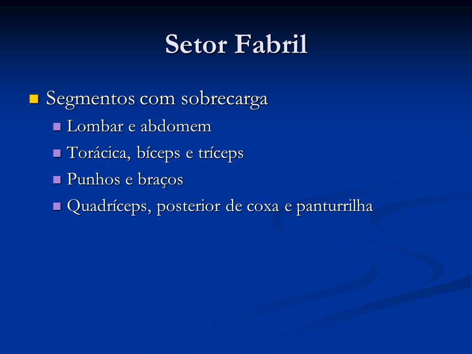 Setor Fabril Segmentos com sobrecarga Segmentos com sobrecarga Lombar e abdomem Lombar e abdomem Torácica, bíceps e tríceps Torácica, bíceps e tríceps