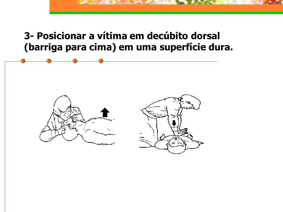 3- Posicionar a vítima em decúbito dorsal (barriga para cima) em uma superfície dura.