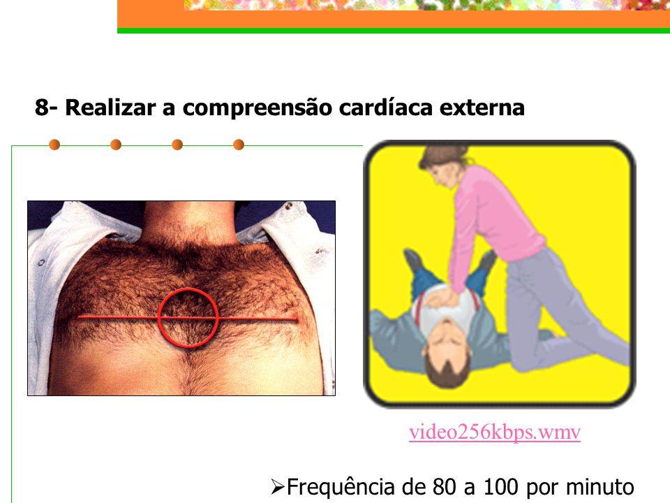 8- Realizar a compreensão cardíaca externa video256kbps.wmv  Frequência de 80 a 100 por minuto
