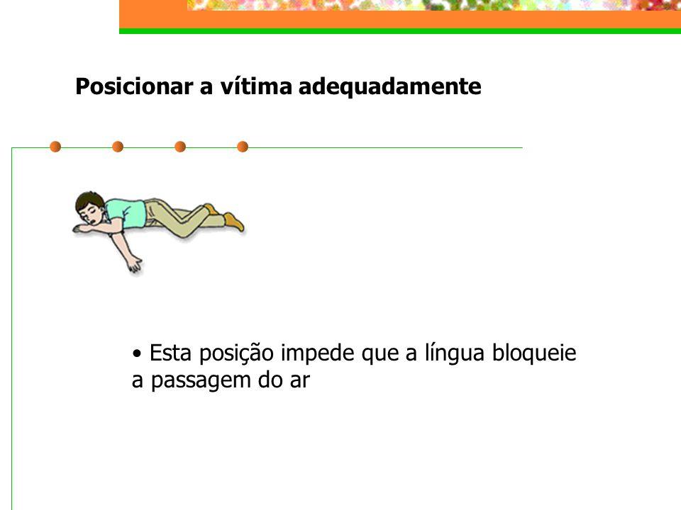 Posicionar a vítima adequadamente Esta posição impede que a língua bloqueie a passagem do ar