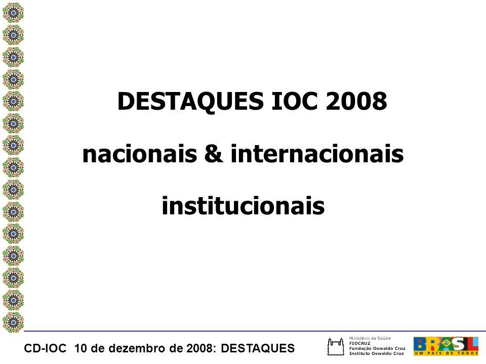 DESTAQUES IOC 2008 nacionais & internacionais institucionais CD-IOC 10 de dezembro de 2008: DESTAQUES