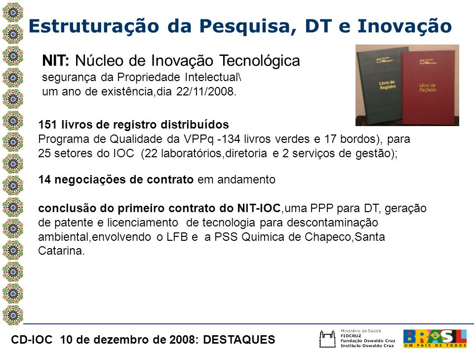 Estruturação da Pesquisa, DT e Inovação NIT: Núcleo de Inovação Tecnológica segurança da Propriedade Intelectual\ um ano de existência,dia 22/11/2008.