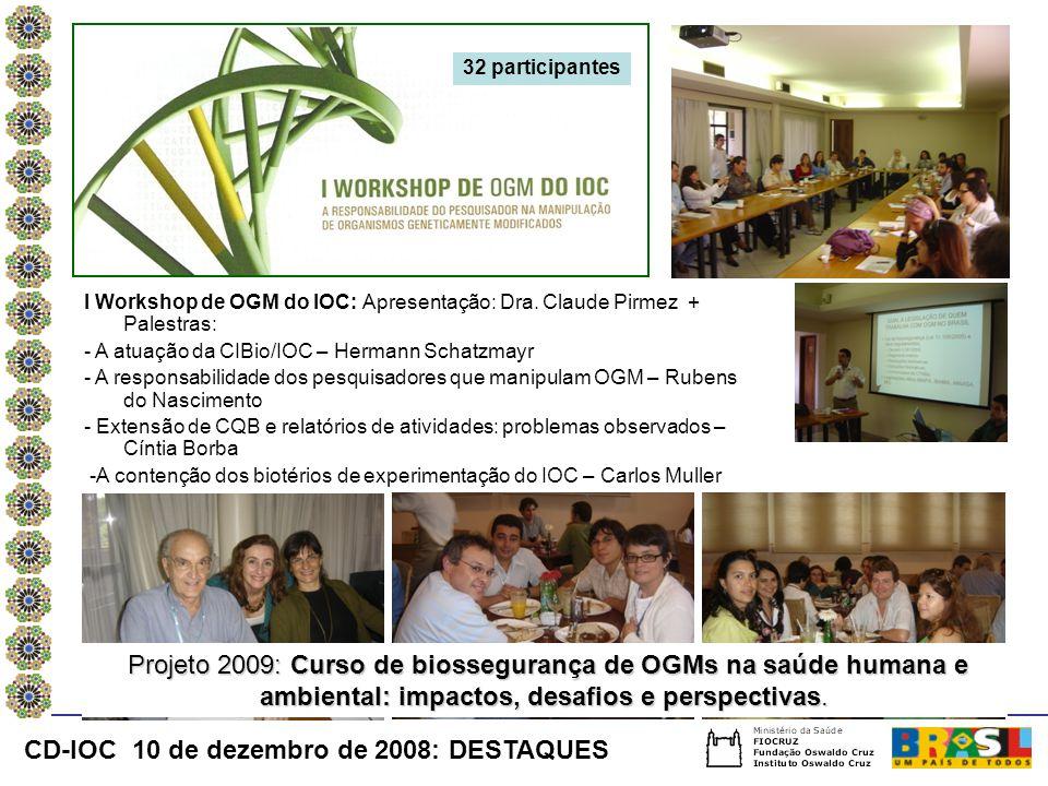 I Workshop de OGM do IOC: Apresentação: Dra. Claude Pirmez + Palestras: - A atuação da CIBio/IOC – Hermann Schatzmayr - A responsabilidade dos pesquis
