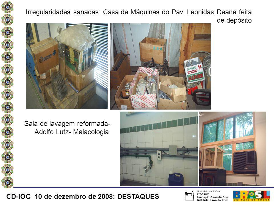 Irregularidades sanadas: Casa de Máquinas do Pav. Leonidas Deane feita de depósito Sala de lavagem reformada- Adolfo Lutz- Malacologia CD-IOC 10 de de