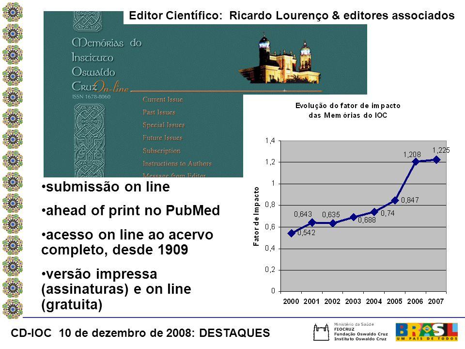 submissão on line ahead of print no PubMed acesso on line ao acervo completo, desde 1909 versão impressa (assinaturas) e on line (gratuita) Editor Científico: Ricardo Lourenço & editores associados CD-IOC 10 de dezembro de 2008: DESTAQUES