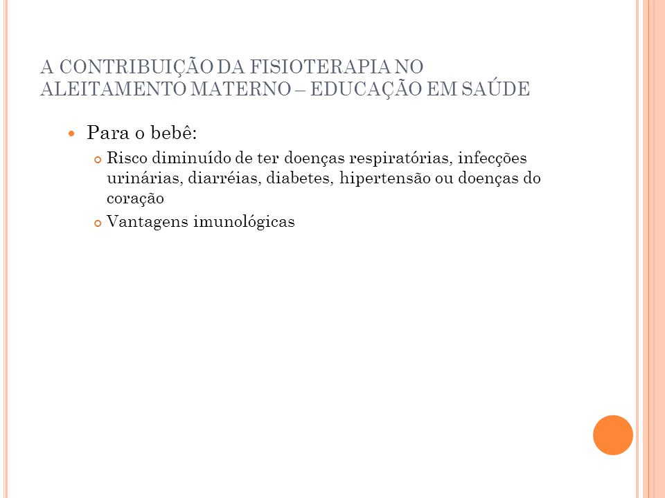 A CONTRIBUIÇÃO DA FISIOTERAPIA NO ALEITAMENTO MATERNO – EDUCAÇÃO EM SAÚDE Para o bebê: Risco diminuído de ter doenças respiratórias, infecções urinári