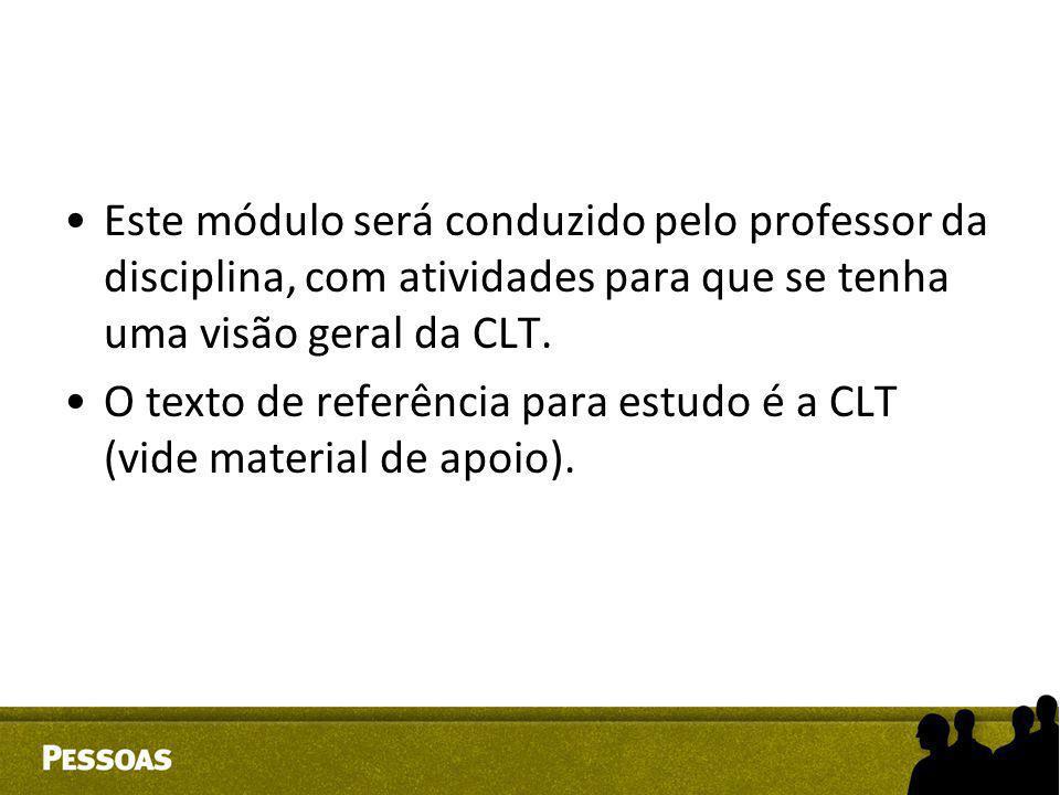 Este módulo será conduzido pelo professor da disciplina, com atividades para que se tenha uma visão geral da CLT. O texto de referência para estudo é