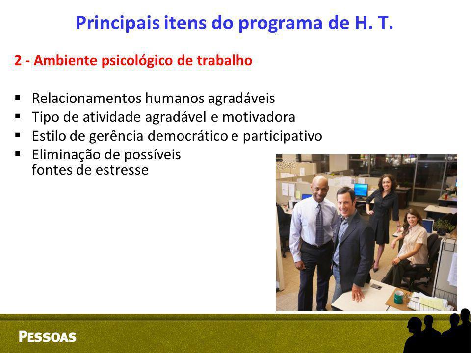 Principais itens do programa de H. T. 2 - Ambiente psicológico de trabalho  Relacionamentos humanos agradáveis  Tipo de atividade agradável e motiva