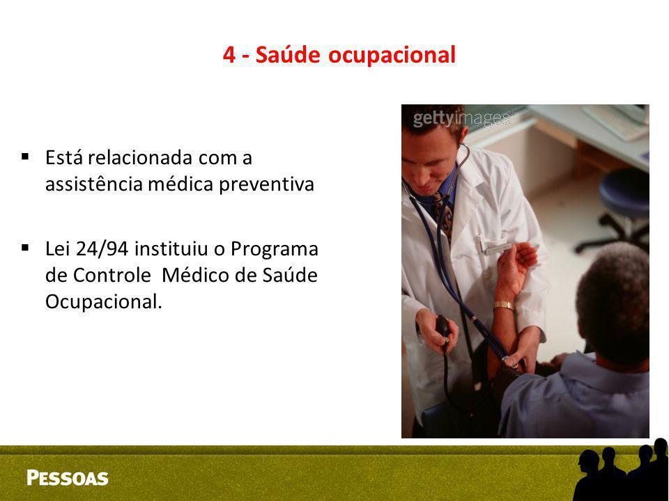 4 - Saúde ocupacional  Está relacionada com a assistência médica preventiva  Lei 24/94 instituiu o Programa de Controle Médico de Saúde Ocupacional.