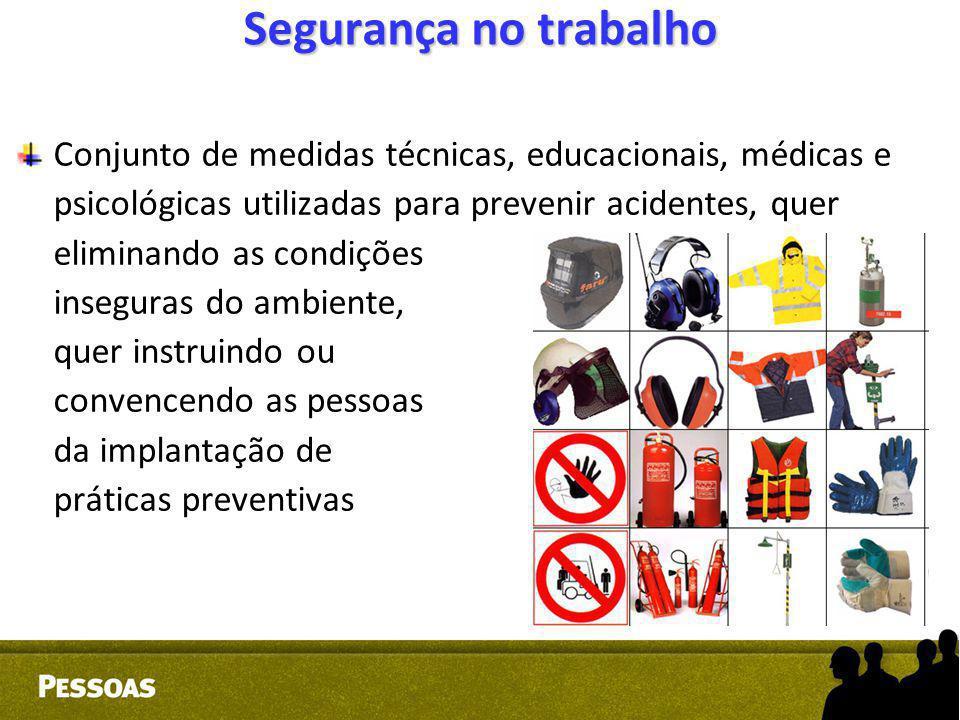 Segurança no trabalho Conjunto de medidas técnicas, educacionais, médicas e psicológicas utilizadas para prevenir acidentes, quer eliminando as condiç