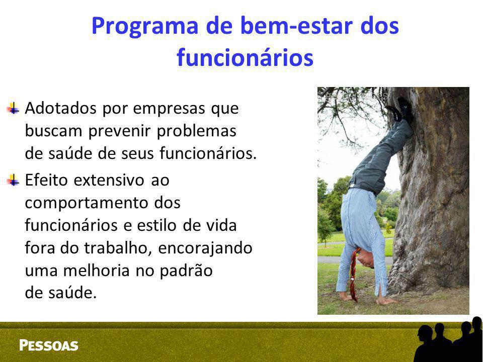 Programa de bem-estar dos funcionários Adotados por empresas que buscam prevenir problemas de saúde de seus funcionários. Efeito extensivo ao comporta