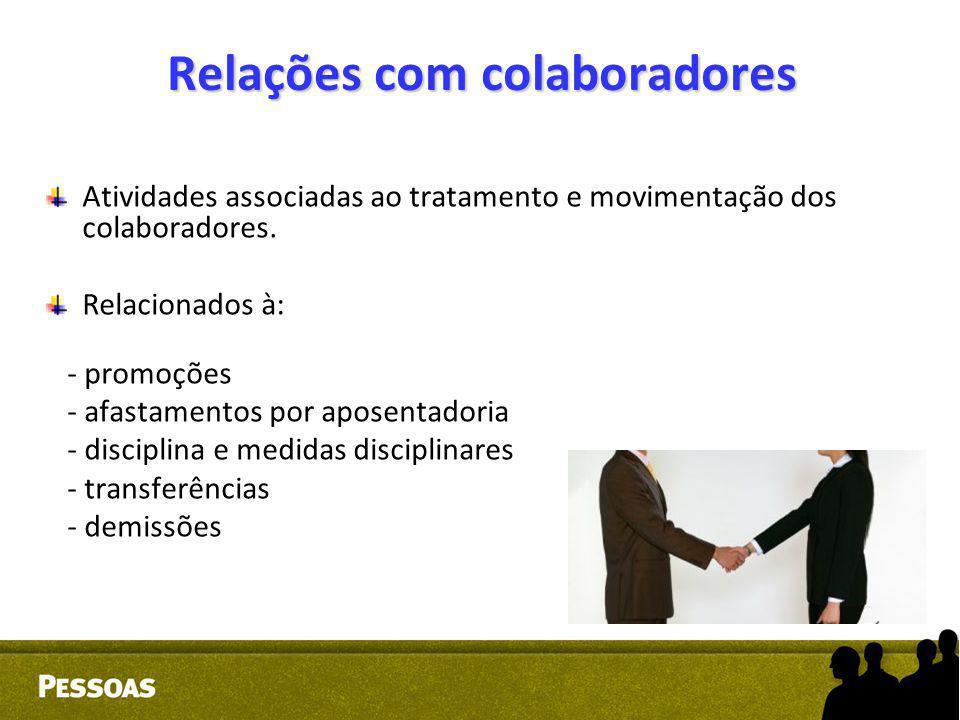 Relações com colaboradores Atividades associadas ao tratamento e movimentação dos colaboradores. Relacionados à: - promoções - afastamentos por aposen
