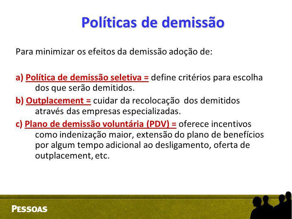 Políticas de demissão Para minimizar os efeitos da demissão adoção de: a) Política de demissão seletiva = define critérios para escolha dos que serão