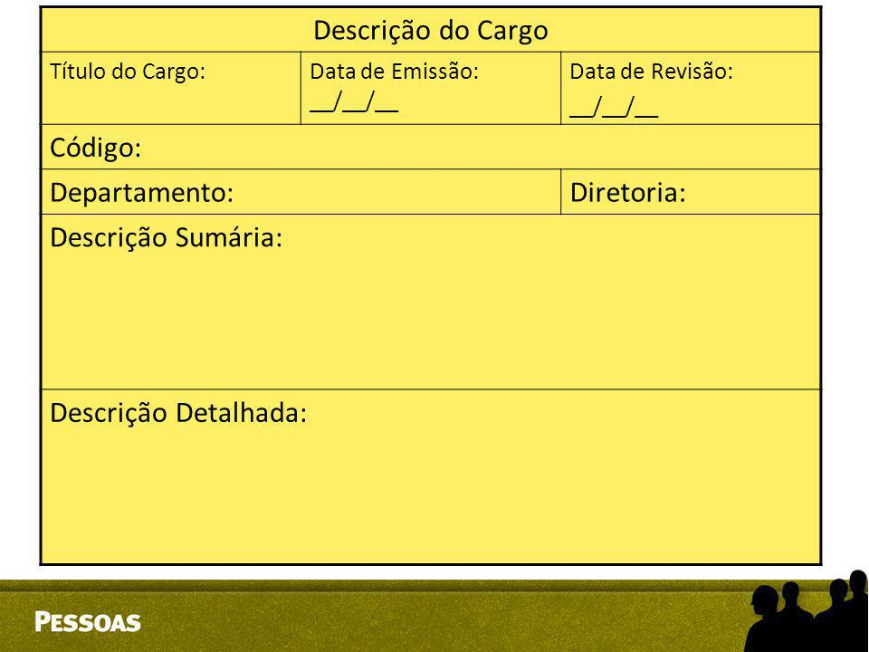Descrição do Cargo Título do Cargo:Data de Emissão: __/__/__ Data de Revisão: __/__/__ Código: Departamento:Diretoria: Descrição Sumária: Descrição De